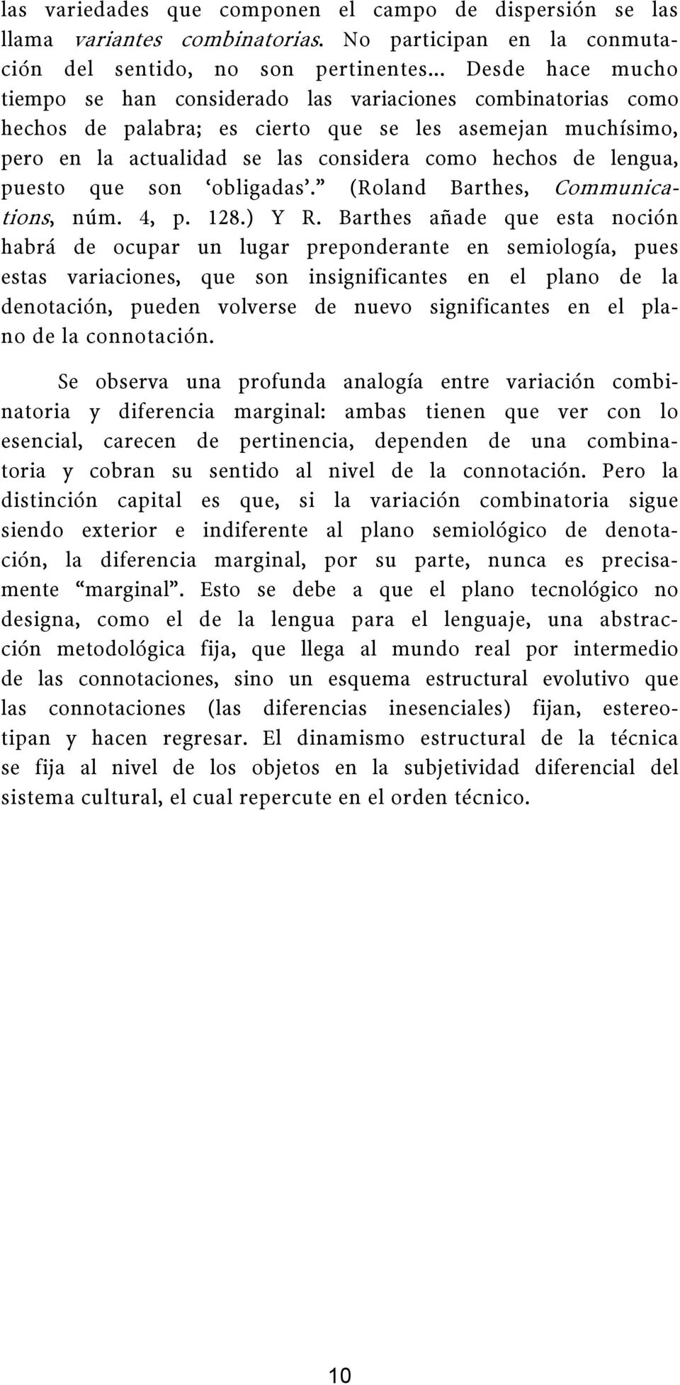 lengua, puesto que son obligadas. (Roland Barthes, Communications, núm. 4, p. 128.) Y R.