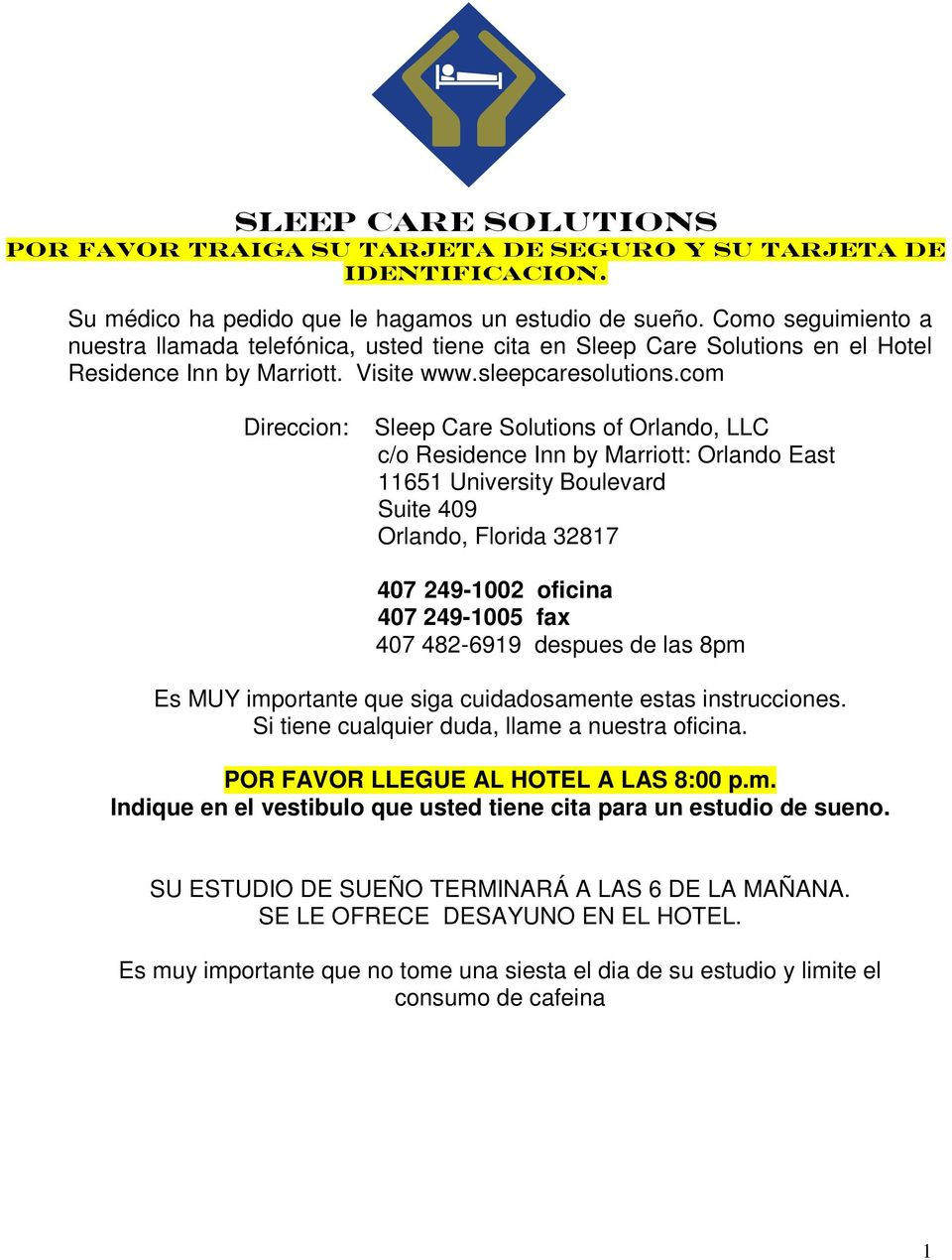 com Direccion: Sleep Care Solutions of Orlando, LLC c/o Residence Inn by Marriott: Orlando East 11651 University Boulevard Suite 409 Orlando, Florida 32817 407 249-1002 oficina 407 249-1005 fax 407
