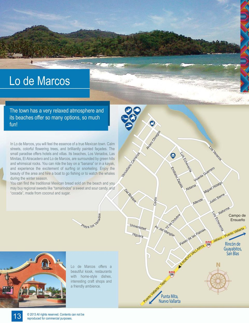 Its beaches, Los Venados, Las Minitas, El Atracadero and Lo de Marcos, are surrounded by green hills and whimsical rocks.