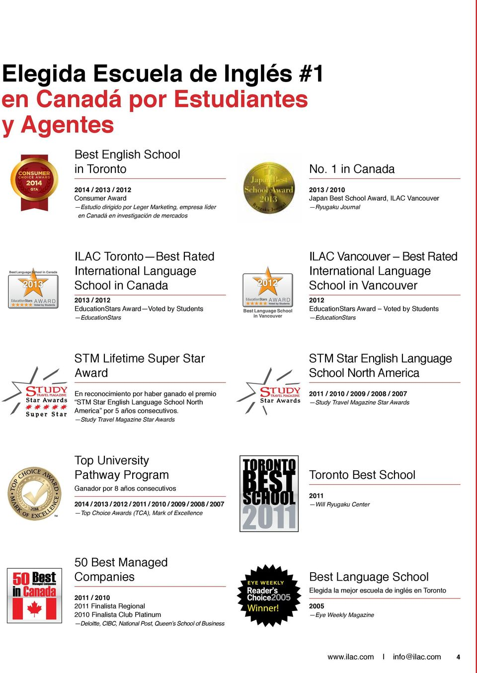 1 in Canada 2013 / 2010 Japan Best School Award, ILAC Vancouver Ryugaku Journal ILAC Toronto Best Rated International Language School in Canada 2013 / 2012 EducationStars Award Voted by Students