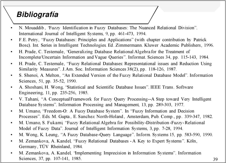 Testemale, Generalizing Database Relational Algebra for the Treatment of Incomplete/Uncertain Information and Vague Queries. Informat. ciences 34, pp. 115-143, 1984. H. Prade, C.
