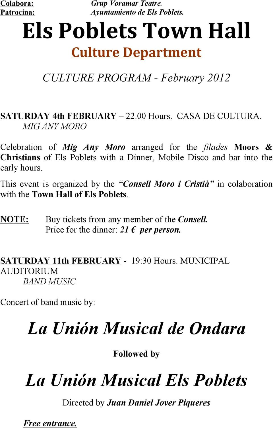 This event is organized by the Consell Moro i Cristià in colaboration with the Town Hall of Els Poblets. NOTE: Buy tickets from any member of the Consell. Price for the dinner: 21 per person.