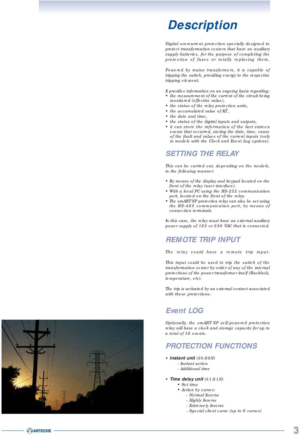 It provides information on an ongoing basis regarding: the measurement of the current of the circuit being monitored (effective value), the status of the relay protection units, the accumulated value
