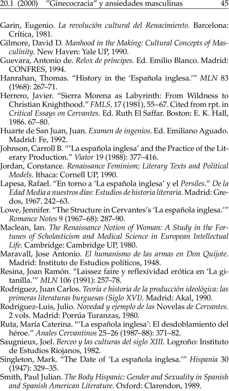History in the Española inglesa. MLN 83 (1968): 267 71. Herrero, Javier. Sierra Morena as Labyrinth: From Wildness to Christian Knighthood. FMLS, 17 (1981), 55 67. Cited from rpt.