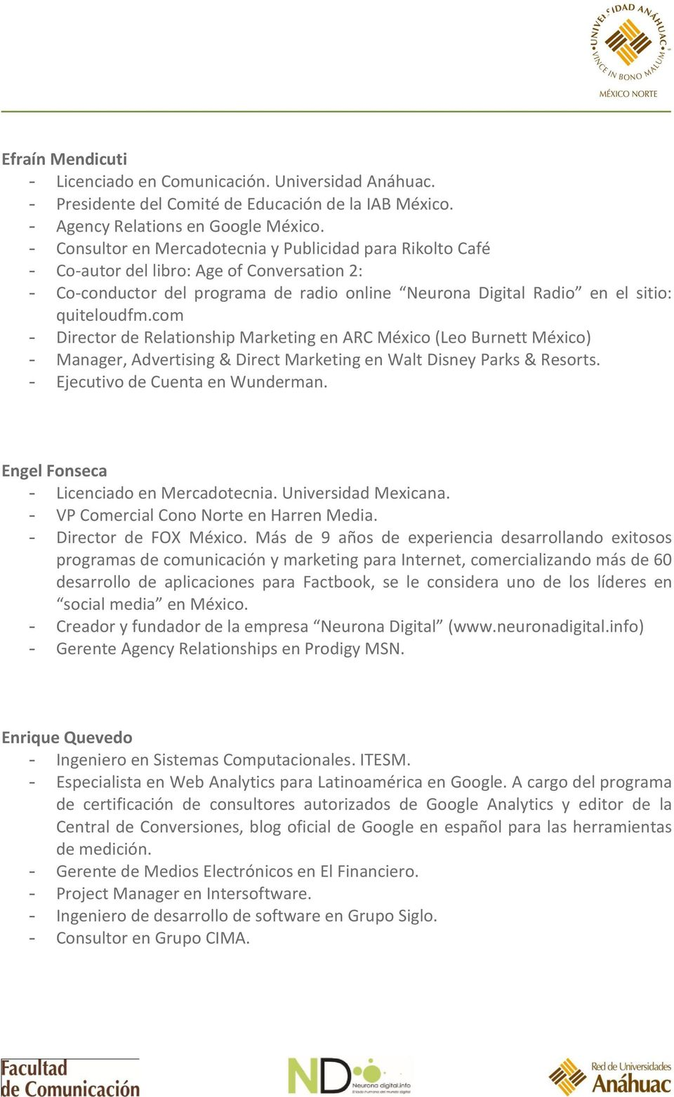 com - Director de Relationship Marketing en ARC México (Leo Burnett México) - Manager, Advertising & Direct Marketing en Walt Disney Parks & Resorts. - Ejecutivo de Cuenta en Wunderman.