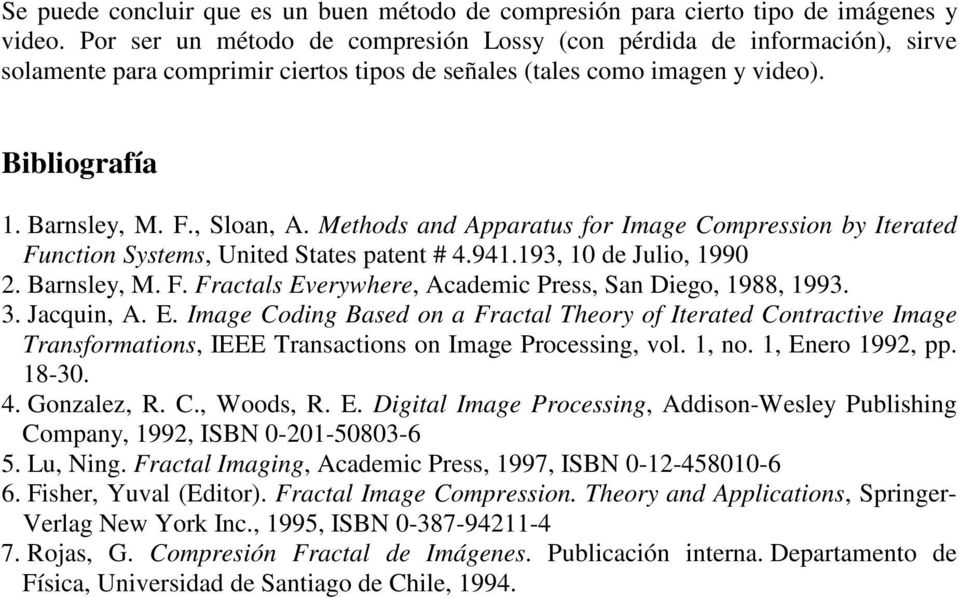 Methods and Apparatus for Image Compression by Iterated Function Systems, United States patent # 4.941.193, 10 de Julio, 1990 2. Barnsley, M. F. Fractals Everywhere, Academic Press, San Diego, 1988, 1993.