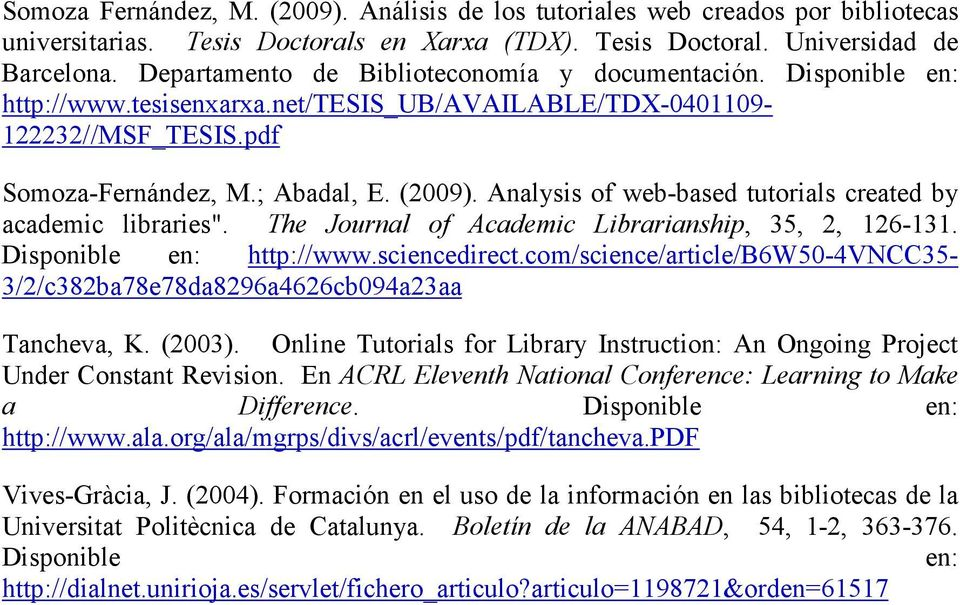 "Analysis of web-based tutorials created by academic libraries"". The Journal of Academic Librarianship, 35, 2, 126-131. Disponible en: http://www.sciencedirect."