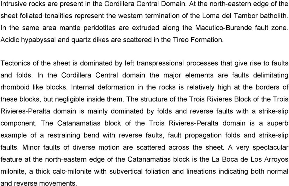 Tectonics of the sheet is dominated by left transpressional processes that give rise to faults and folds.