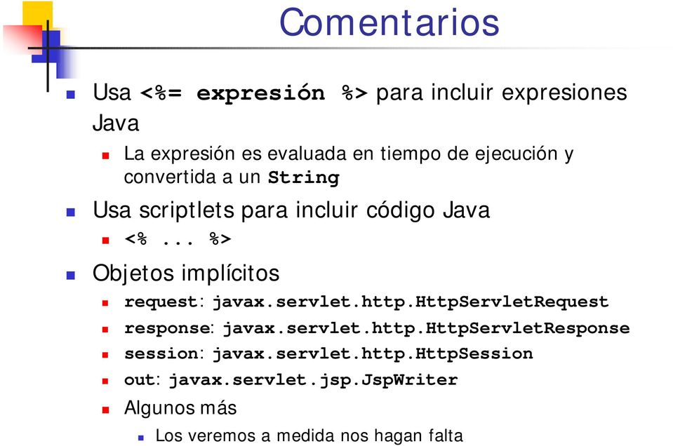 .. %> Objetos implícitos request: javax.servlet.http.httpservletrequest response: javax.servlet.http.httpservletresponse session: javax.
