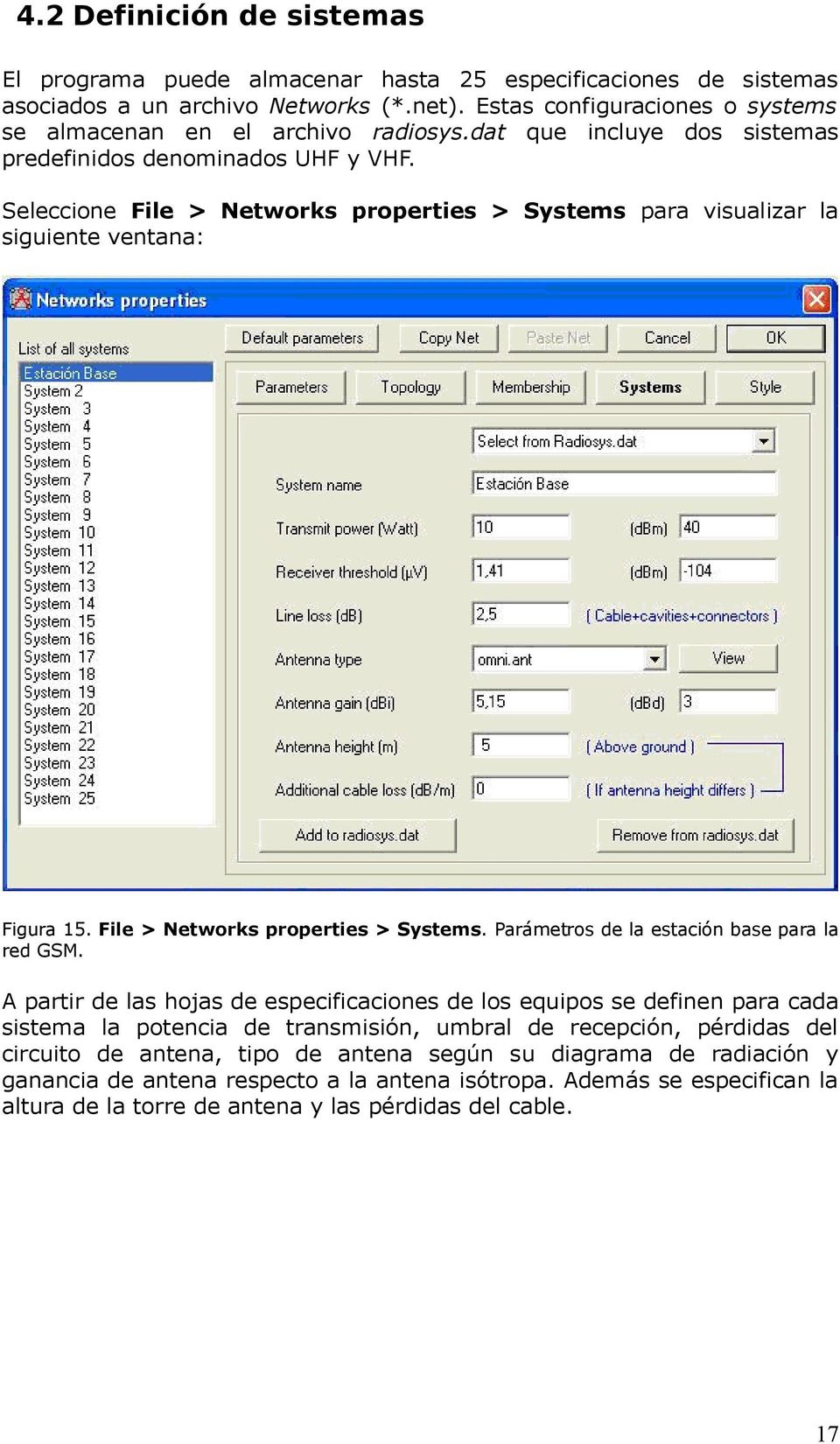 Seleccione File > Networks properties > Systems para visualizar la siguiente ventana: Figura 15. File > Networks properties > Systems. Parámetros de la estación base para la red GSM.