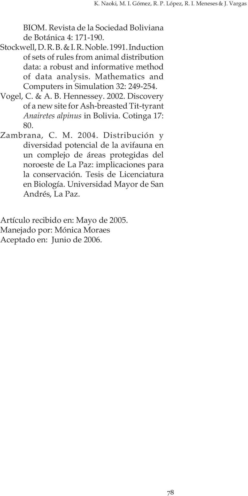 Discovery of a new site for Ash-breasted Tit-tyrant Anairetes alpinus in Bolivia. Cotinga 17: 80. Zambrana, C. M. 2004.