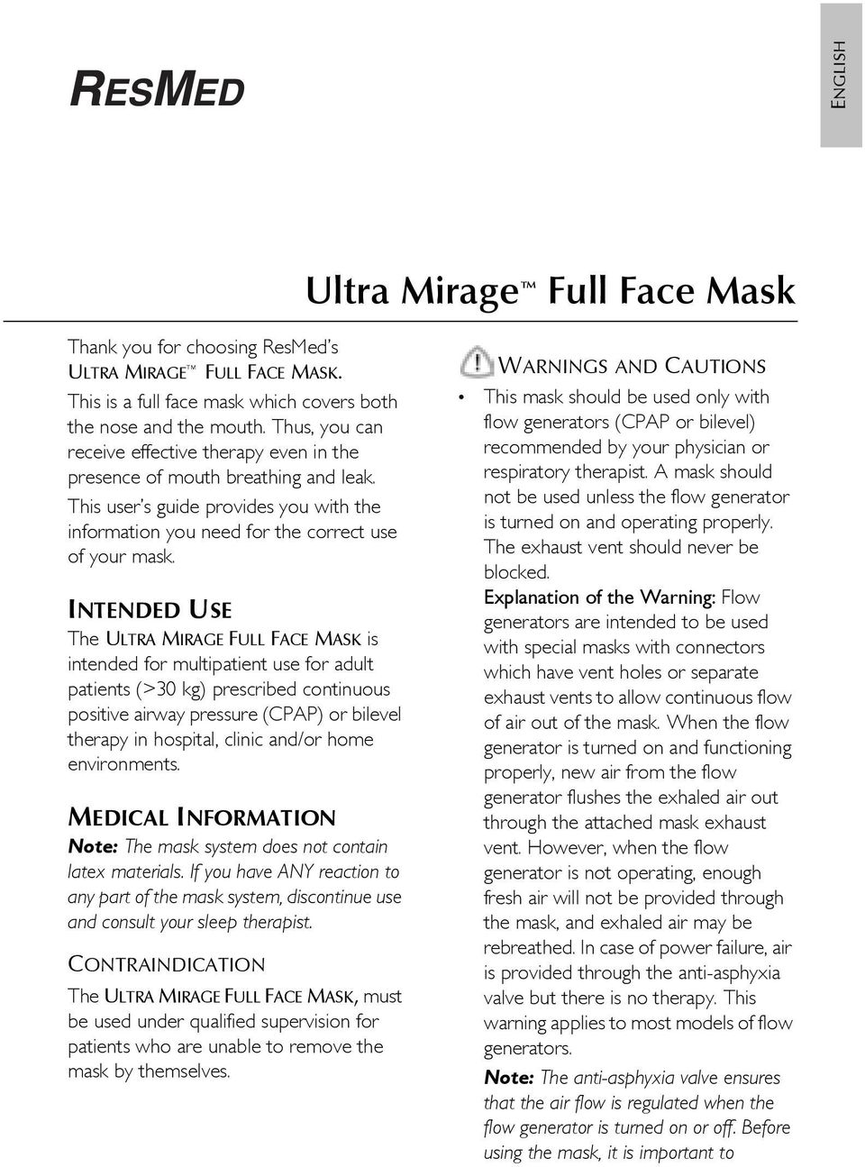 INTENDED USE The ULTRA MIRAGE FULL FACE MASK is intended for multipatient use for adult patients (>30 kg) prescribed continuous positive airway pressure (CPAP) or bilevel therapy in hospital, clinic
