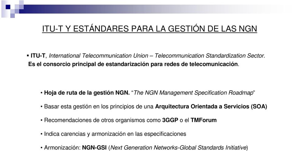 The NGN Management Specification Roadmap Basar esta gestión en los principios de una Arquitectura Orientada a Servicios (SOA)
