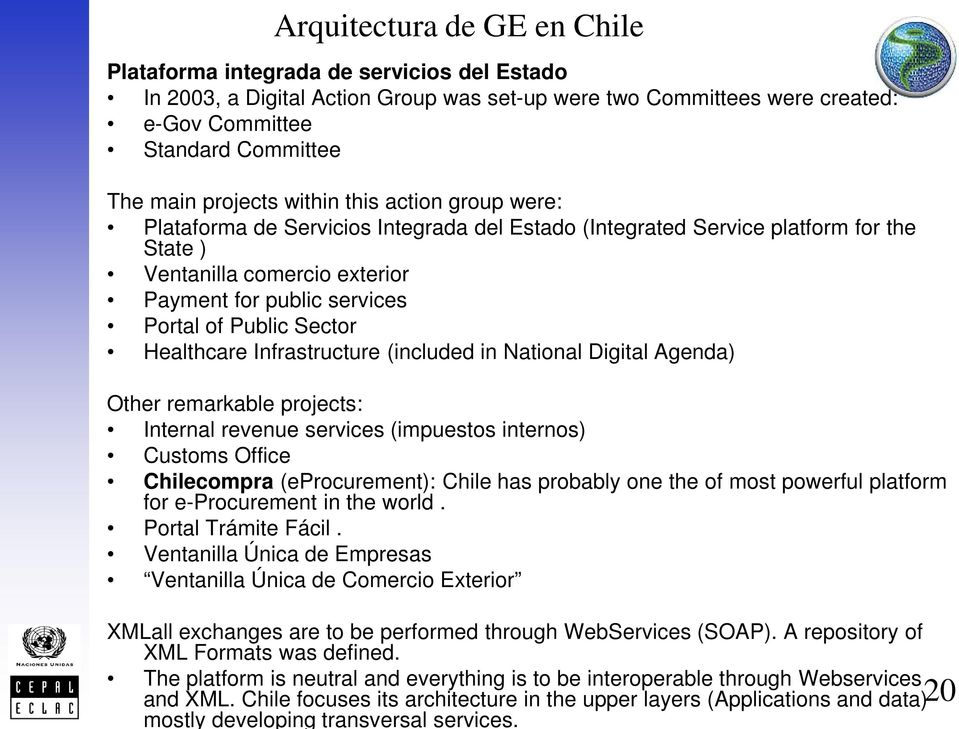 Public Sector Healthcare Infrastructure (included in National Digital Agenda) Other remarkable projects: Internal revenue services (impuestos internos) Customs Office Chilecompra (eprocurement):