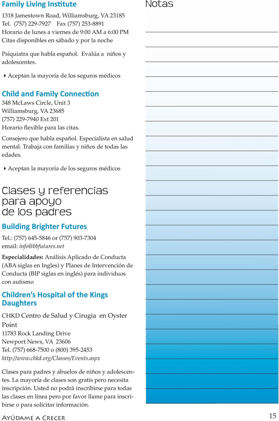 4Aceptan la mayoría de los seguros médicos Child and Family Connection 348 McLaws Circle, Unit 3 Williamsburg, VA 23685 (757) 229-7940 Ext 201 Horario flexible para las citas.