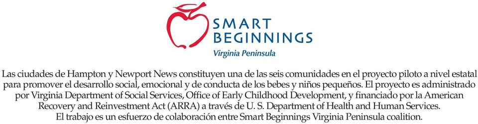 El proyecto es administrado por Virginia Department of Social Services, Office of Early Childhood Development, y financiado por la
