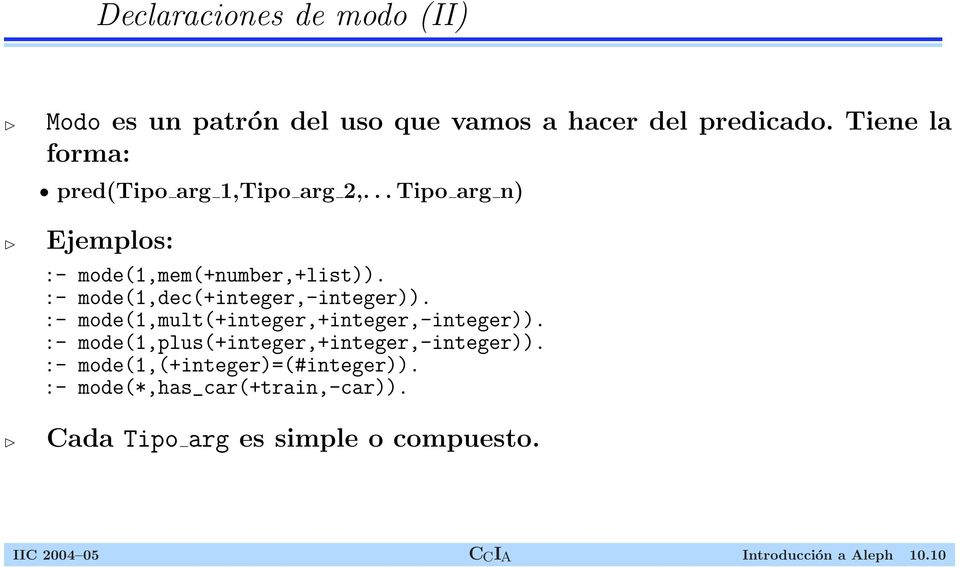 :- mode(1,dec(+integer,-integer)). :- mode(1,mult(+integer,+integer,-integer)).