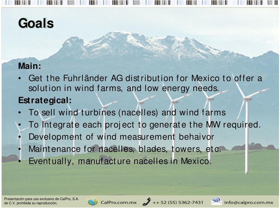 Estrategical: To sell wind turbines (nacelles) and wind farms To Integrate each project to