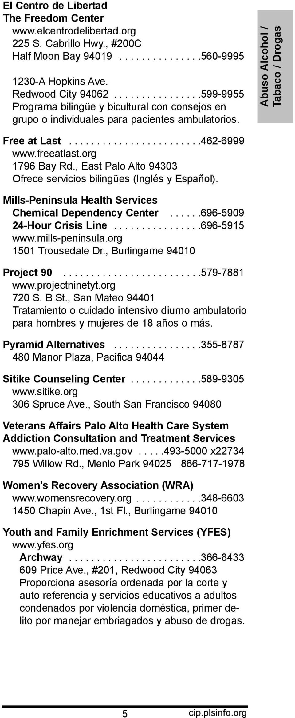 freeatlast.org 1796 Bay Rd., East Palo Alto 94303 Ofrece servicios bilingües (Inglés y Español). Mills-Peninsula Health Services Chemical Dependency Center......696-5909 24-Hour Crisis Line.
