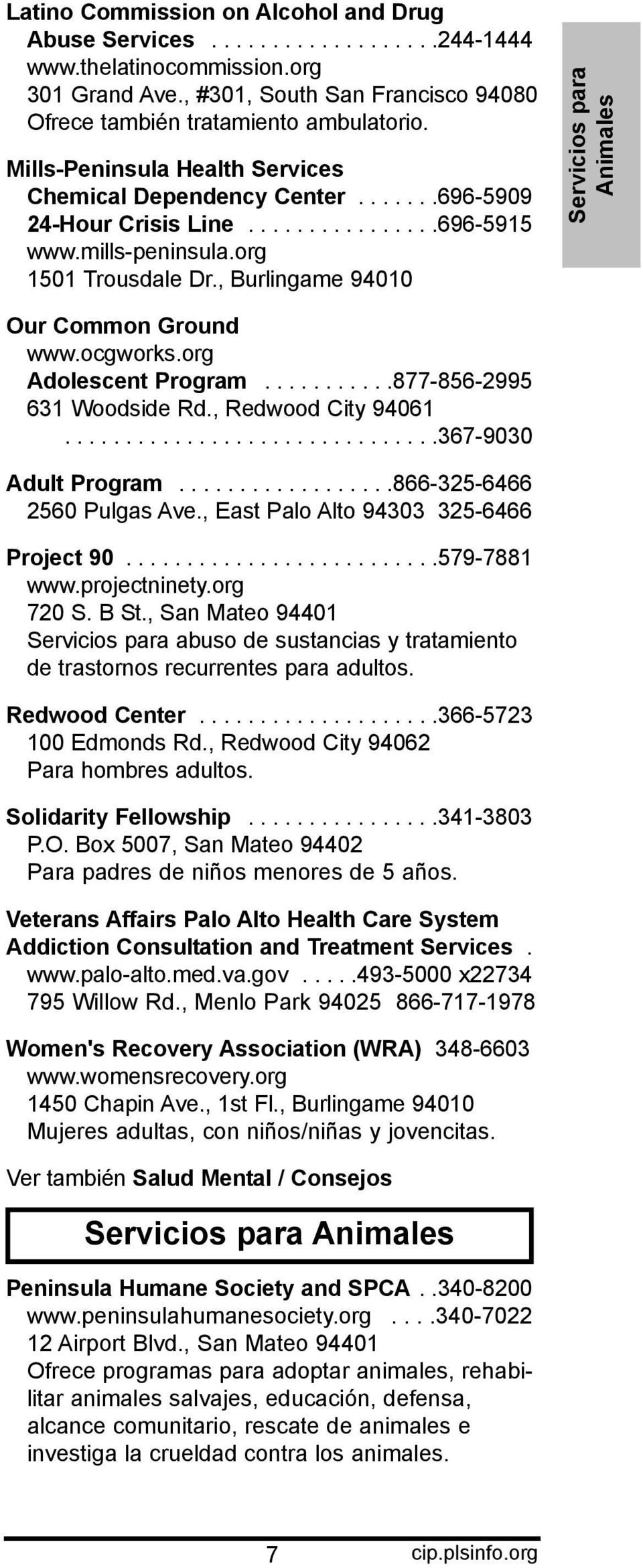 , Burlingame 94010 Servicios para Animales Our Common Ground www.ocgworks.org Adolescent Program...........877-856-2995 631 Woodside Rd., Redwood City 94061...............................367-9030 Adult Program.