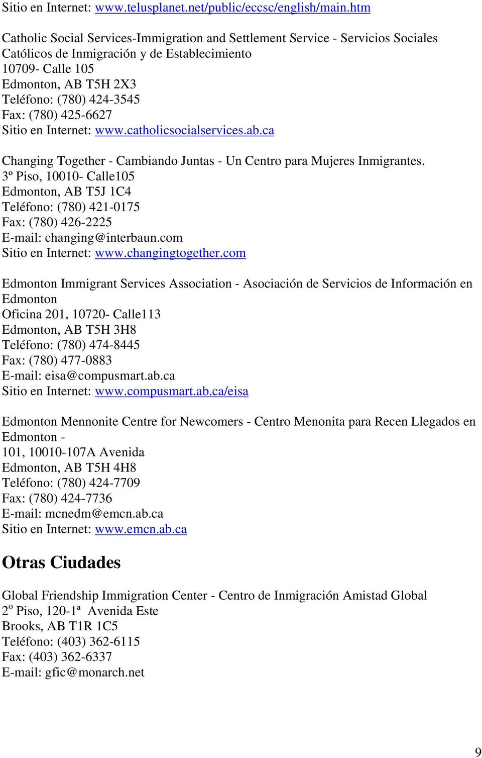 (780) 425-6627 Sitio en Internet: www.catholicsocialservices.ab.ca Changing Together - Cambiando Juntas - Un Centro para Mujeres Inmigrantes.
