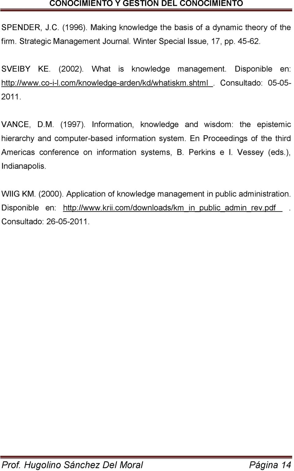 Information, knowledge and wisdom: the epistemic hierarchy and computer-based information system. En Proceedings of the third Americas conference on information systems, B. Perkins e I.