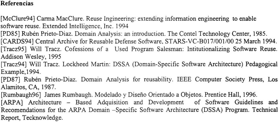 Cofessions of a Used Program Salesman: Intitutionalizing Software Reuse. Addison Wesley, 1995 [Tracz94] Will Tracz.