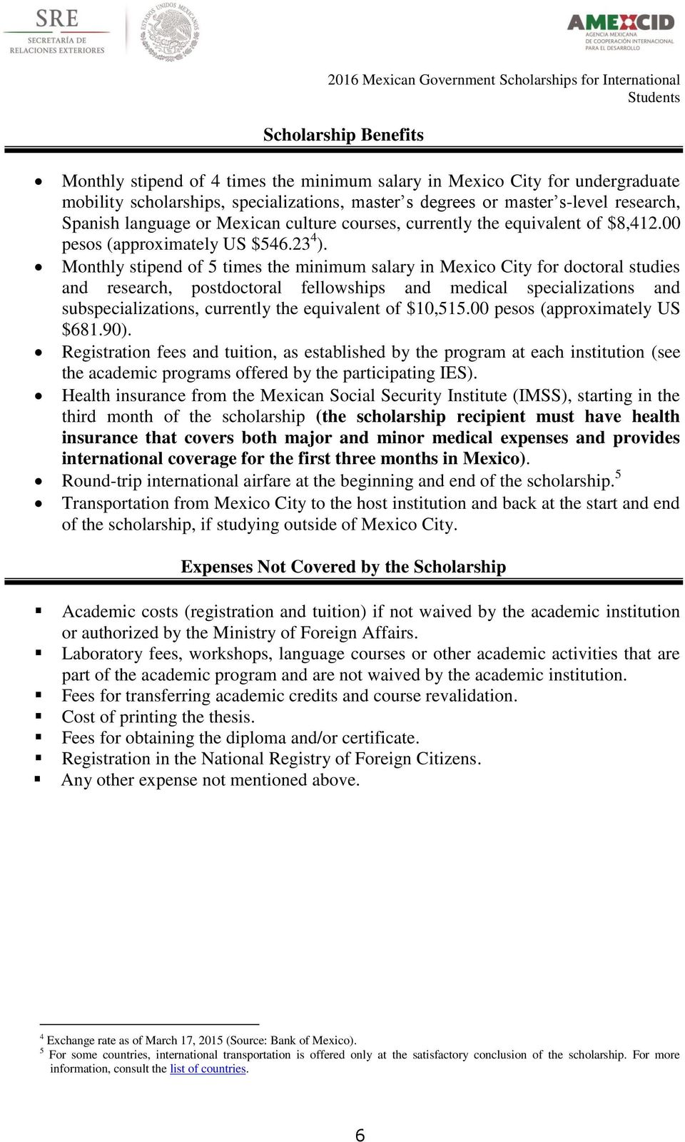 Monthly stipend of 5 times the minimum salary in Mexico City for doctoral studies and research, postdoctoral fellowships and medical specializations and subspecializations, currently the equivalent