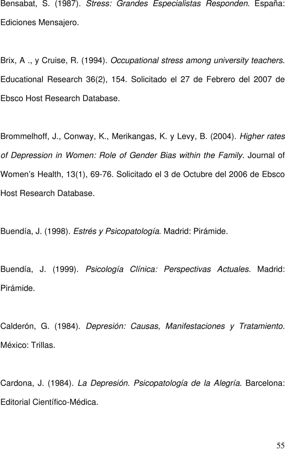 Higher rates of Depression in Women: Role of Gender Bias within the Family. Journal of Women s Health, 13(1), 69-76. Solicitado el 3 de Octubre del 2006 de Ebsco Host Research Database. Buendía, J.