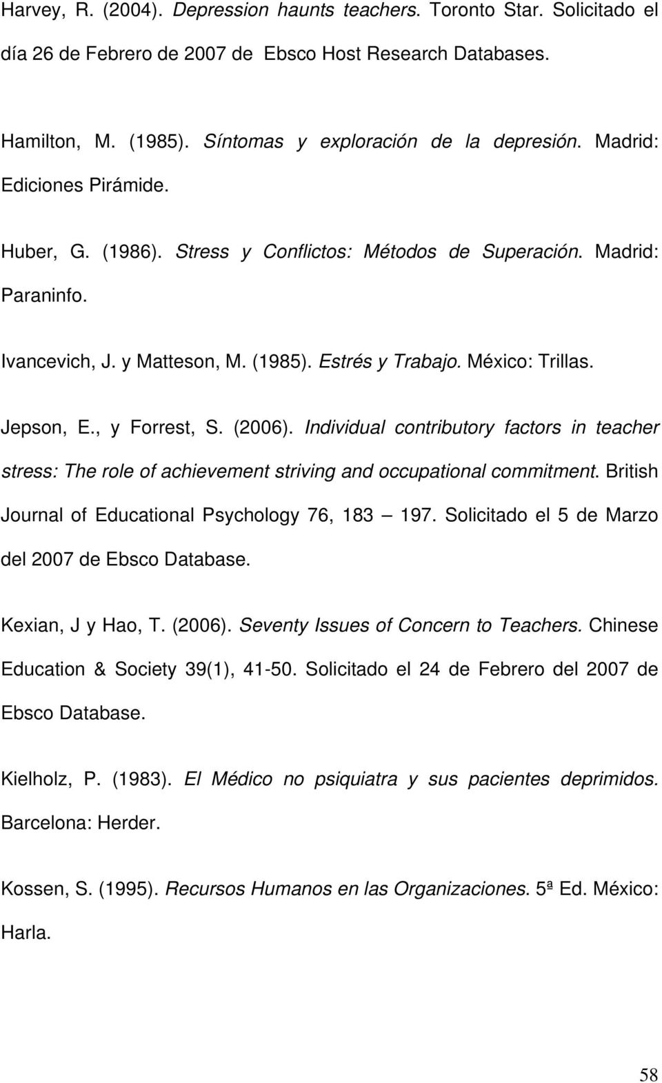 , y Forrest, S. (2006). Individual contributory factors in teacher stress: The role of achievement striving and occupational commitment. British Journal of Educational Psychology 76, 183 197.