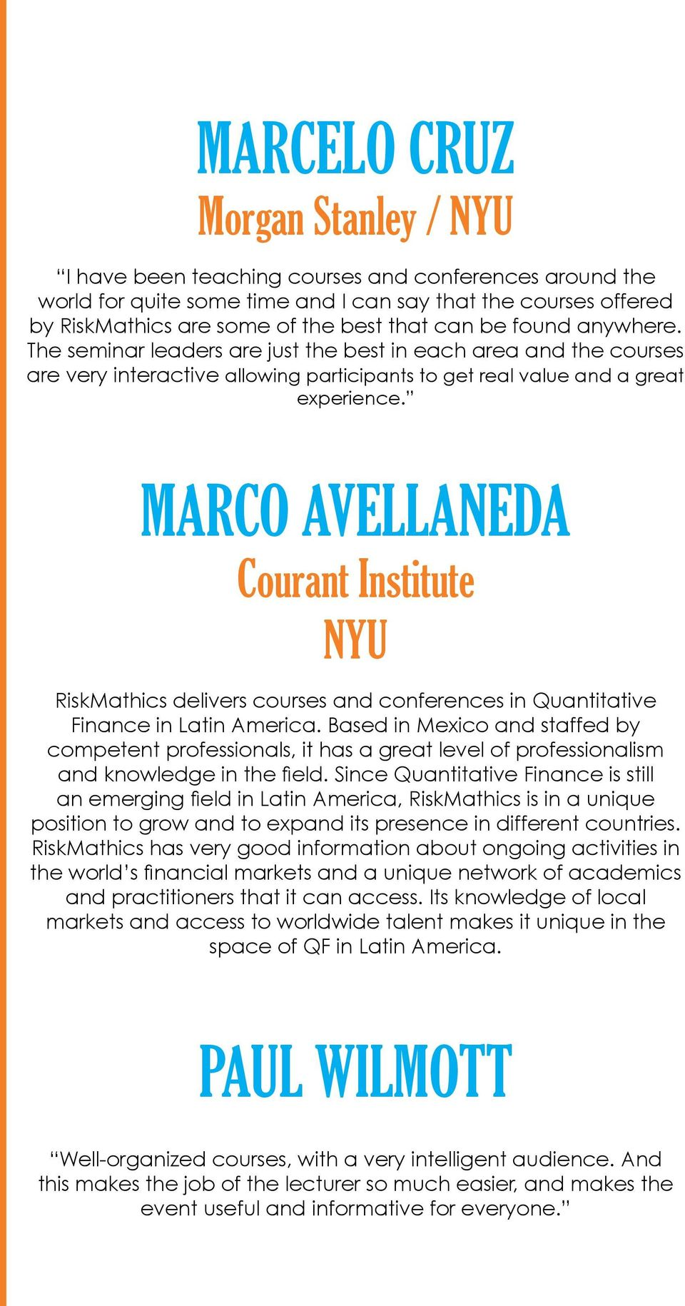 Marco Avellaneda Courant Institute NYU RiskMathics delivers courses and conferences in Quantitative Finance in Latin America.