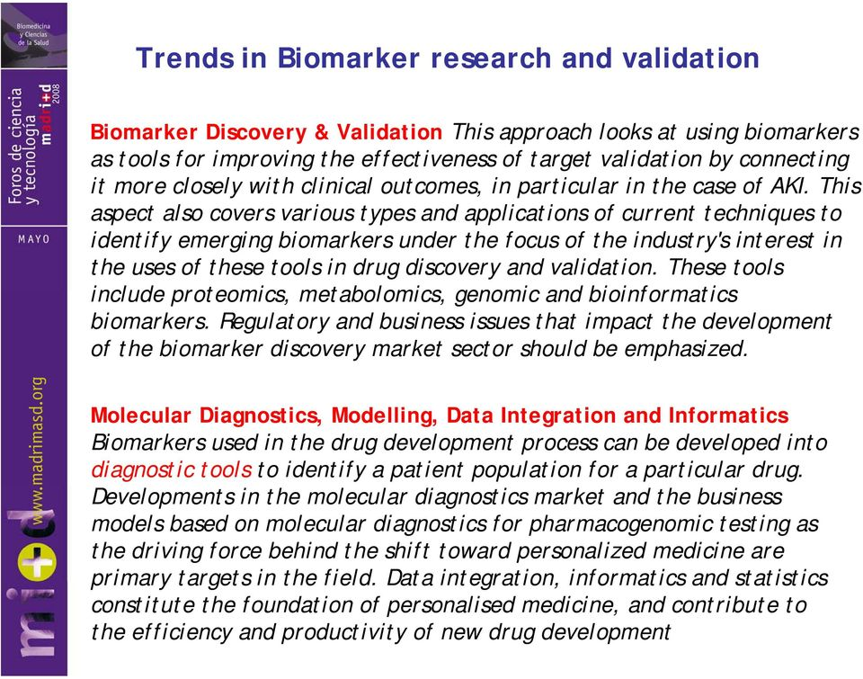 This aspect also covers various types and applications of current techniques to identify emerging biomarkers under the focus of the industry's interest in the uses of these tools in drug discovery