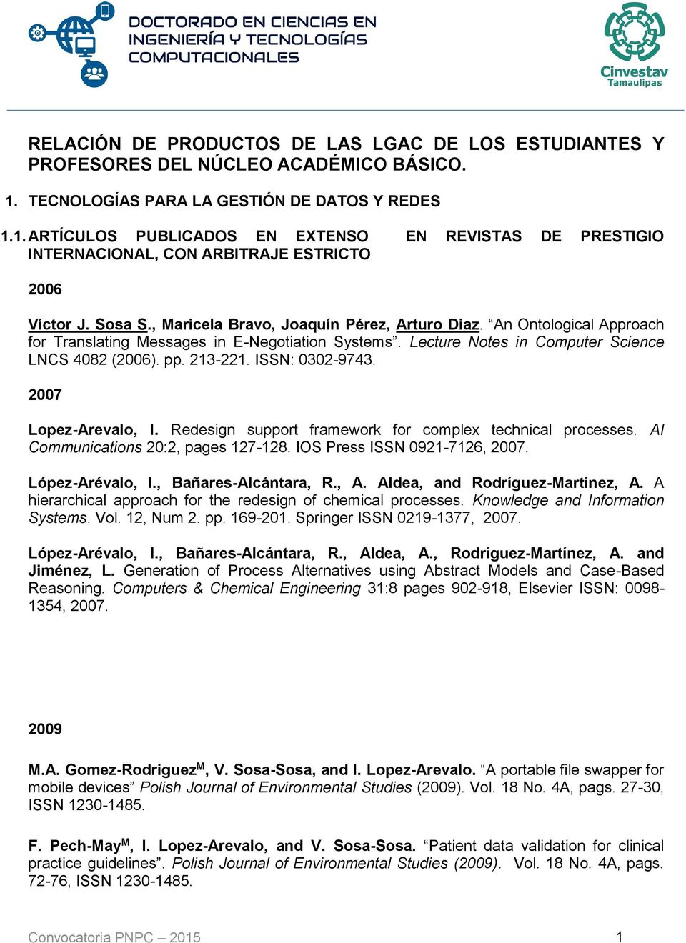 , Maricela Bravo, Joaquín Pérez, Arturo Diaz. An Ontological Approach for Translating Messages in E-Negotiation Systems. Lecture Notes in Computer Science LNCS 4082 (2006). pp. 213-221.