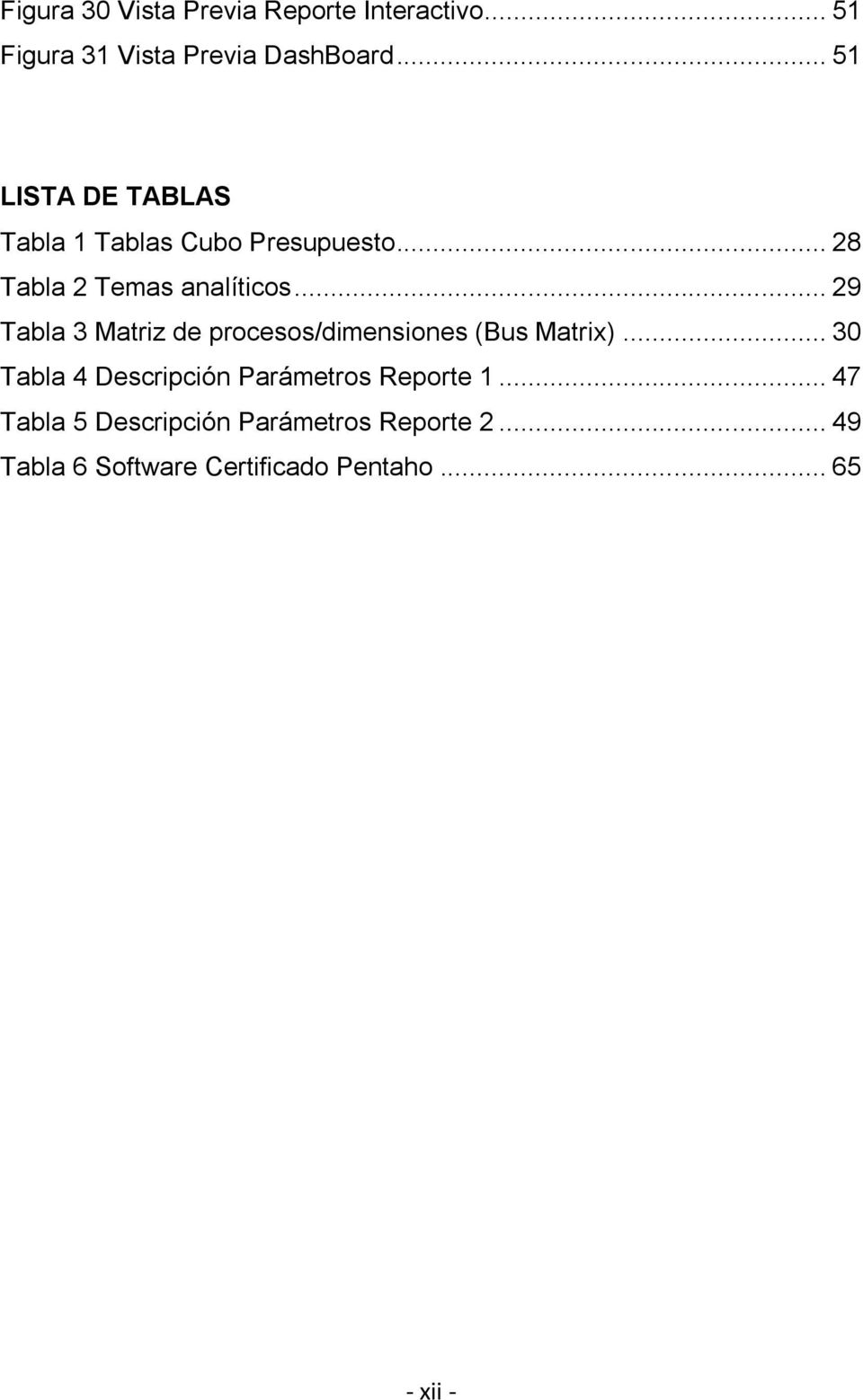 .. 29 Tabla 3 Matriz de procesos/dimensiones (Bus Matrix).