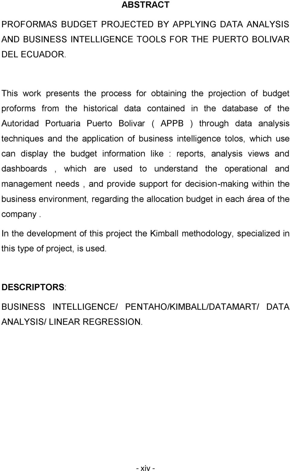 analysis techniques and the application of business intelligence tolos, which use can display the budget information like : reports, analysis views and dashboards, which are used to understand the