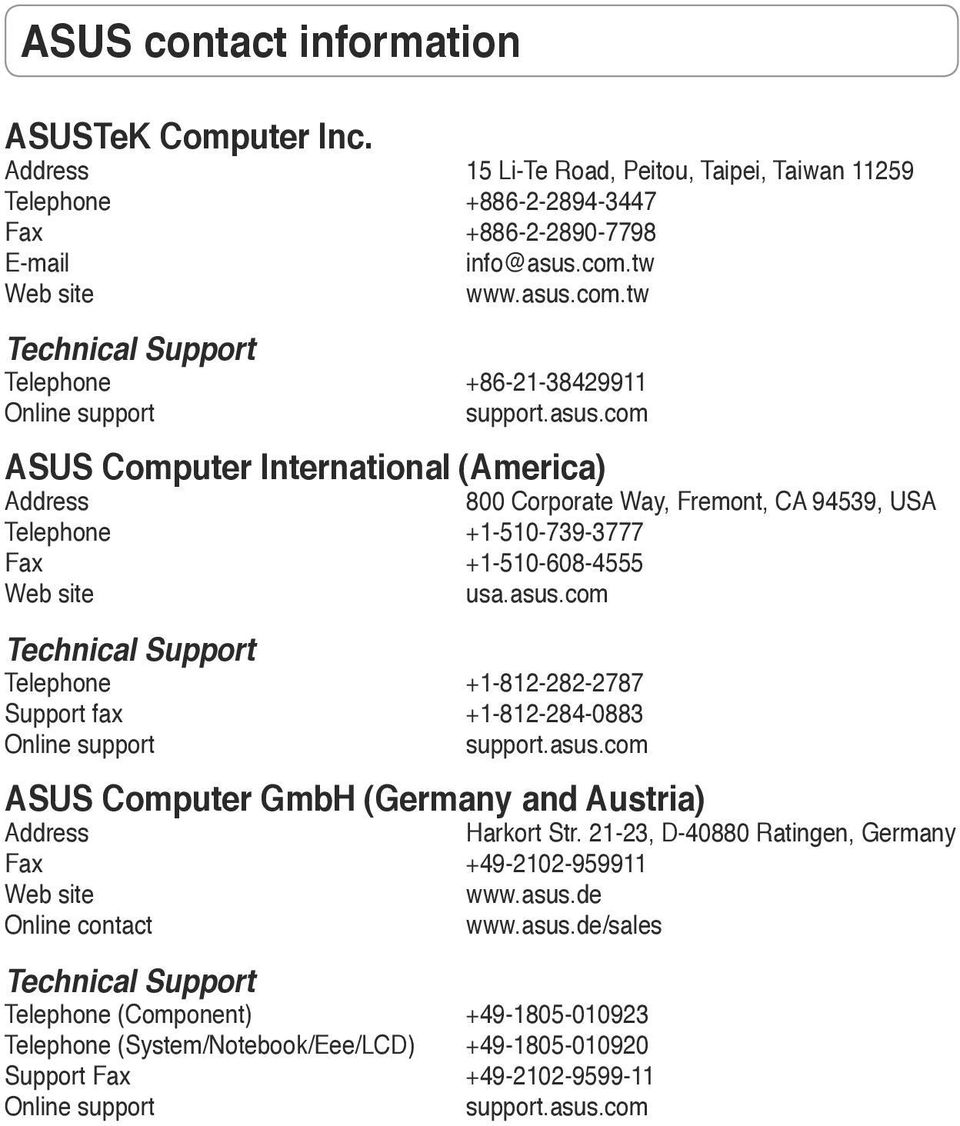 asus.com Technical Support Telephone +1-812-282-2787 Support fax +1-812-284-0883 Online support support.asus.com ASUS Computer GmbH (Germany and Austria) Address Harkort Str.