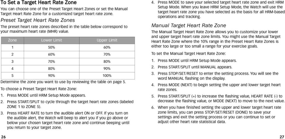 Determine the zone you want to use by reviewing the table on page 5. To choose a Preset Target Heart Rate Zone: 1. Press MODE until HRM Setup Mode appears. 2.