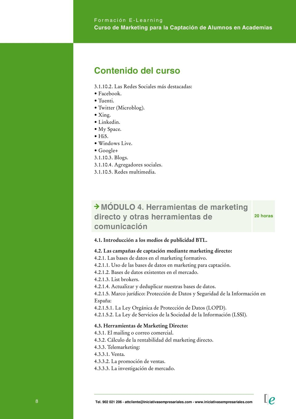 2.1. Las bases de datos en el marketing formativo. 4.2.1.1. Uso de las bases de datos en marketing para captación. 4.2.1.2. Bases de datos existentes en el mercado. 4.2.1.3. List brokers. 4.2.1.4. Actualizar y deduplicar nuestras bases de datos.