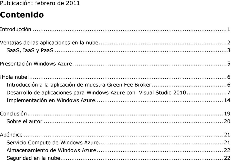 .. 6 Desarrollo de aplicaciones para Windows Azure con Visual Studio 2010... 7 Implementación en Windows Azure... 14 Conclusión.