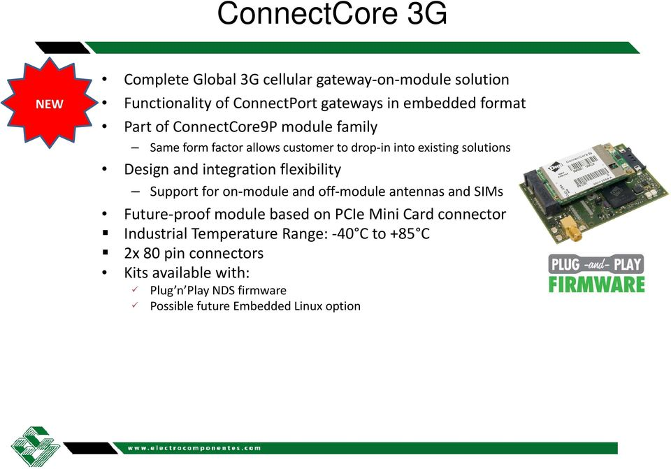 flexibility Support for on-module and off-module antennas and SIMs Future-proof module based on PCIe Mini Card connector Industrial