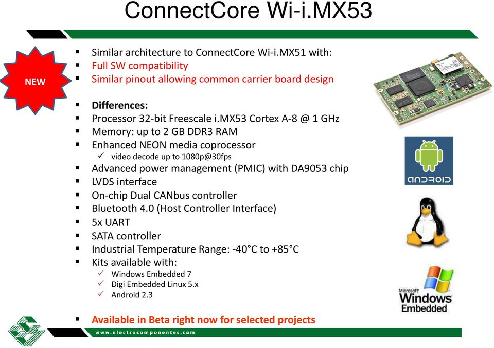 mx53 Cortex A-8 @ 1 GHz Memory: up to 2 GB DDR3 RAM Enhanced NEON media coprocessor video decode up to 1080p@30fps Advanced power management (PMIC) with DA9053