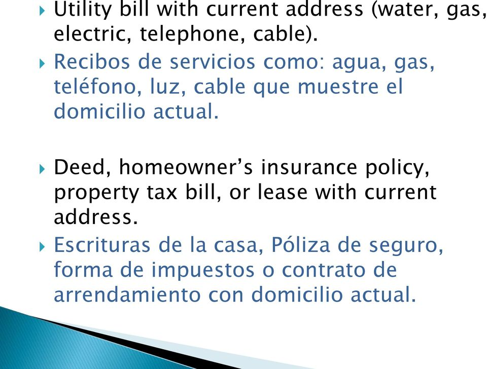 Deed, homeowner s insurance policy, property tax bill, or lease with current address.