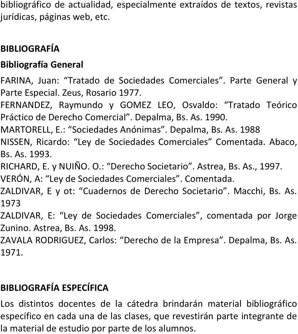 Depalma, Bs. As. 1988 NISSEN, Ricardo: Ley de Sociedades Comerciales Comentada. Abaco, Bs. As. 1993. RICHARD, E. y NUIÑO. O.: Derecho Societario. Astrea, Bs. As., 1997.