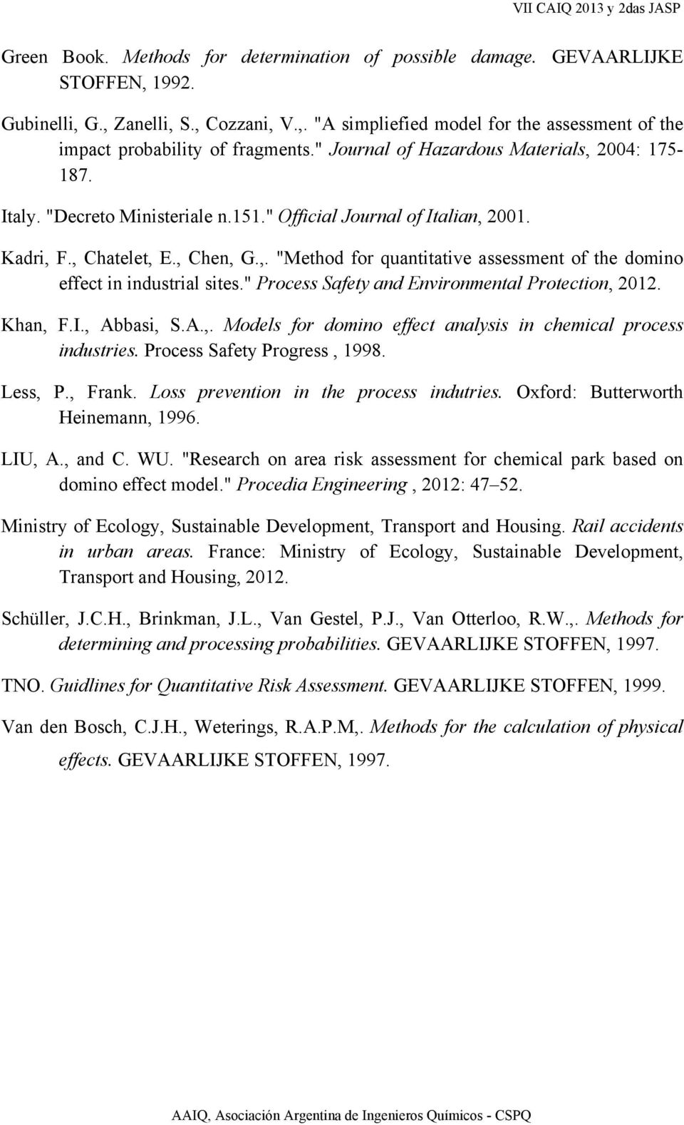 """ Process Safety and Environmental Protection, 2012. Khan, F.I., Abbasi, S.A.,. Models for domino effect analysis in chemical process industries. Process Safety Progress, 1998. Less, P., Frank."