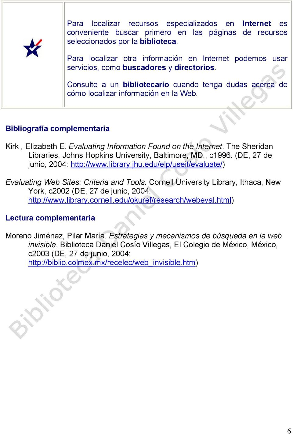 Bibliografía complementaria Kirk, Elizabeth E. Evaluating Information Found on the Internet. The Sheridan Libraries, Johns Hopkins University, Baltimore, MD., c1996.