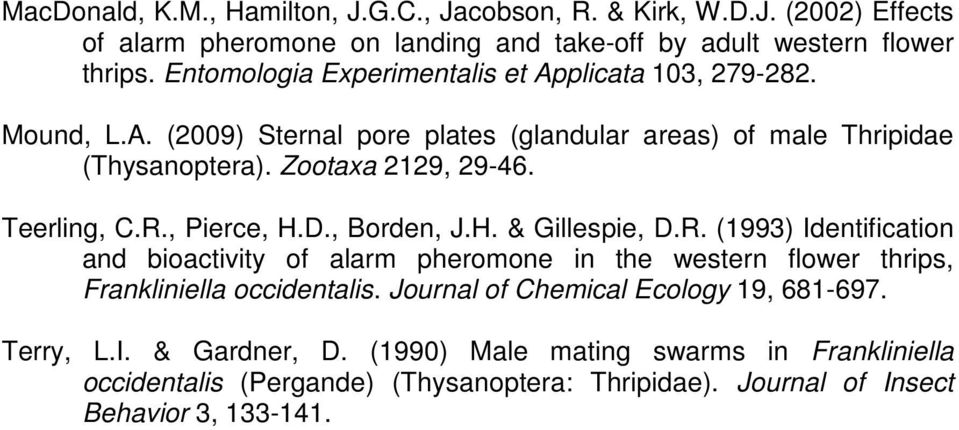 Teerling, C.R., Pierce, H.D., Borden, J.H. & Gillespie, D.R. (1993) Identification and bioactivity of alarm pheromone in the western flower thrips, Frankliniella occidentalis.