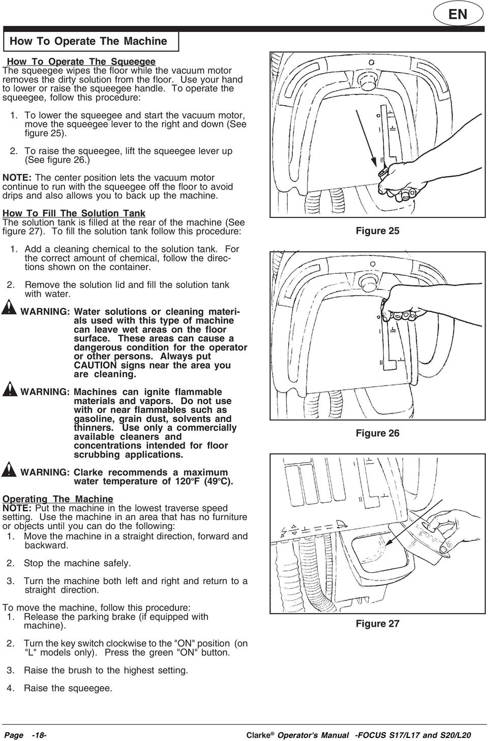 To lower the squeegee and start the vacuum motor, move the squeegee lever to the right and down (See figure 25). 2. To raise the squeegee, lift the squeegee lever up (See figure 26.