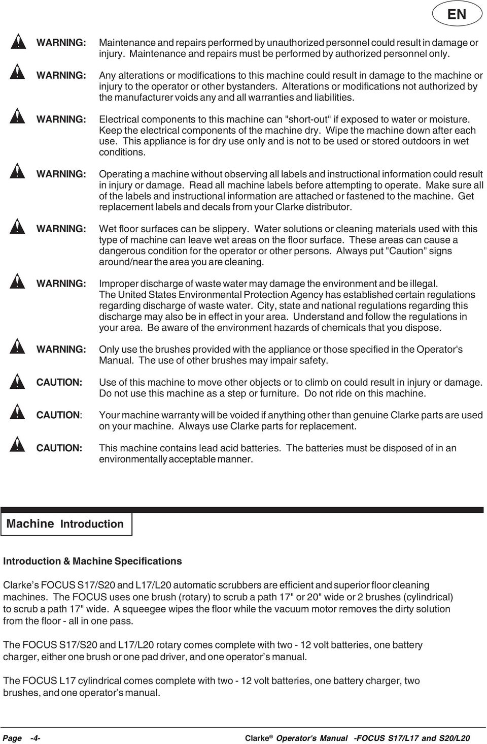 Any alterations or modifications to this machine could result in damage to the machine or injury to the operator or other bystanders.