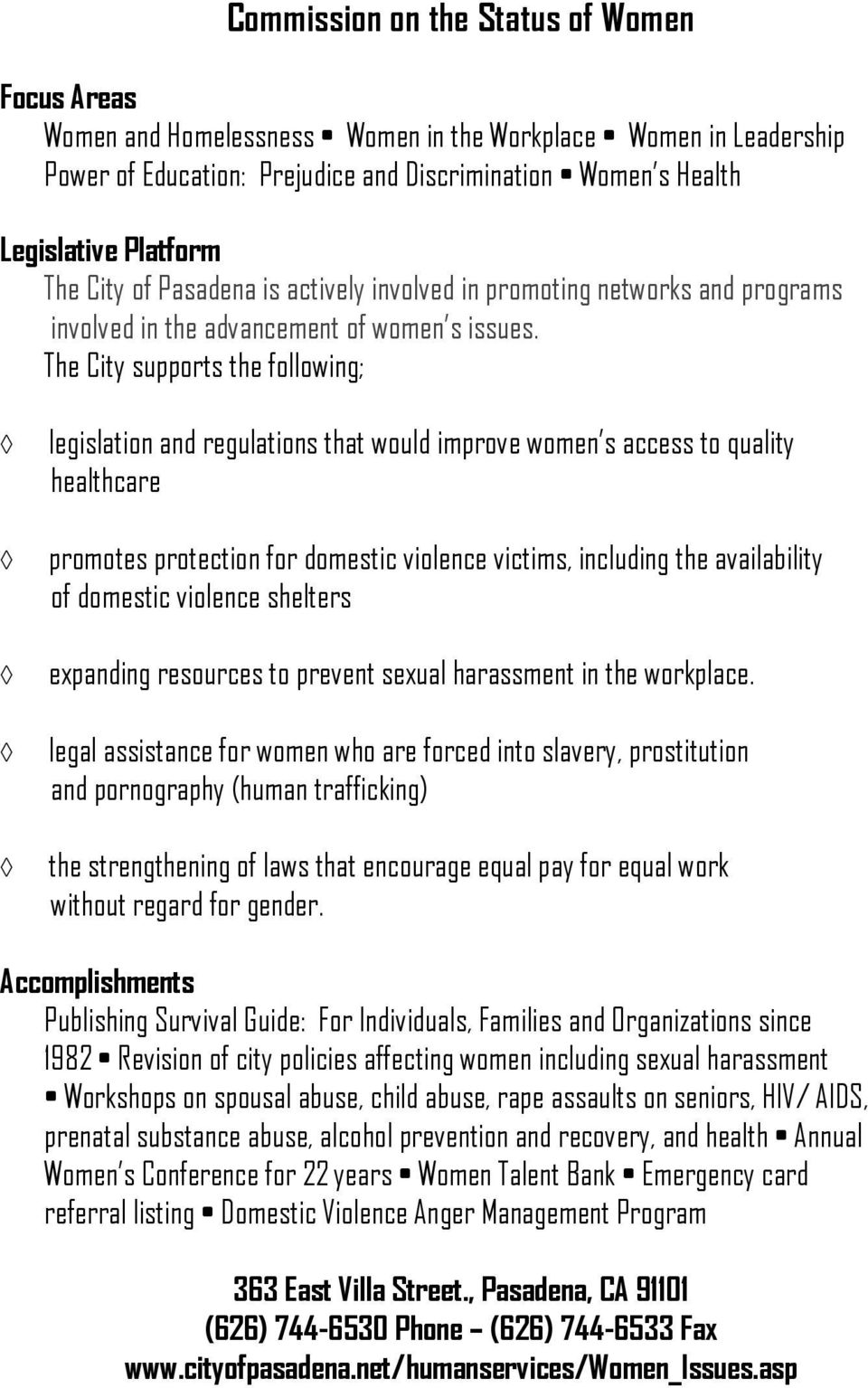 The City supports the following; legislation and regulations that would improve women s access to quality healthcare promotes protection for domestic violence victims, including the availability of