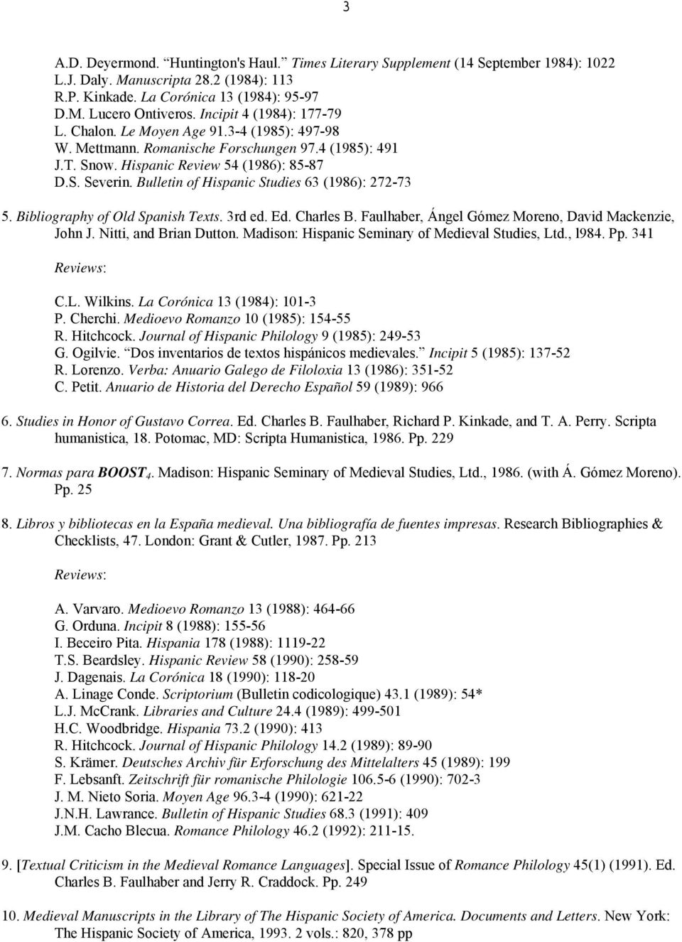 Bulletin of Hispanic Studies 63 (1986): 272-73 5. Bibliography of Old Spanish Texts. 3rd ed. Ed. Charles B. Faulhaber, Ángel Gómez Moreno, David Mackenzie, John J. Nitti, and Brian Dutton.